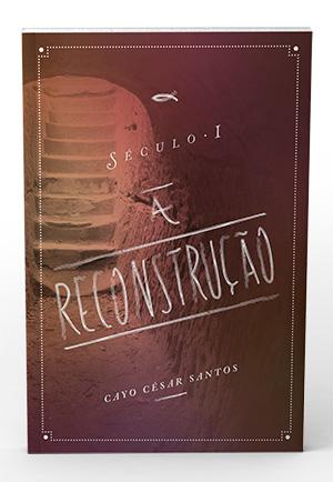 Século I - A Reconstrução
